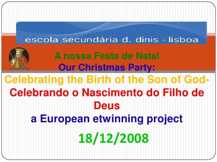 A nossa Festa de Natal           Our Christmas Party: Celebrating the Birth of the Son of God-  Celebrando o Nascimento do...
