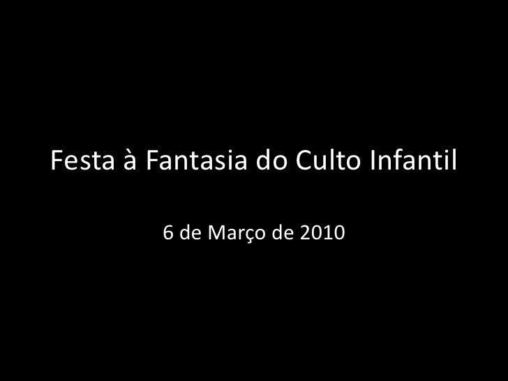 Festa à Fantasia do Culto Infantil<br />6 de Março de 2010<br />