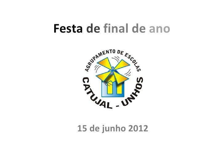 Festa de final de ano    15 de junho 2012