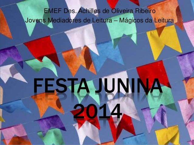 FESTA JUNINA 2014 EMEF Des. Achilles de Oliveira Ribeiro Jovens Mediadores de Leitura – Mágicos da Leitura