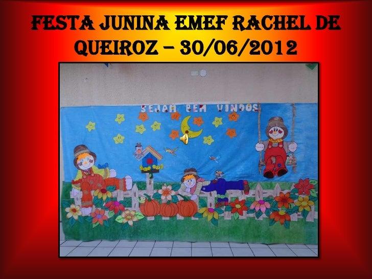 FESTA JUNINA EMEF RACHEL DE    QUEIROZ – 30/06/2012