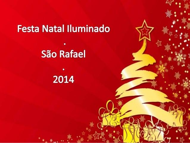 """Festa Natal Iluminado ü    o y . ,.Á. (@«ê~JAÓ.  Sao Rafae    ›  *T9*   Õ ~' _, _, ,   '2  u. : Á l.    'í r _ '""""-   2014 ..."""