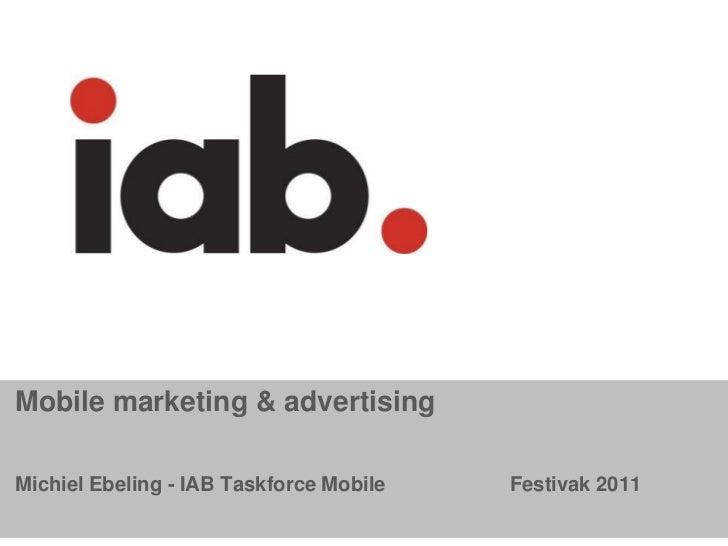 Mobile marketing & advertisingMichiel Ebeling - IAB Taskforce Mobile   Festivak 2011                                      ...