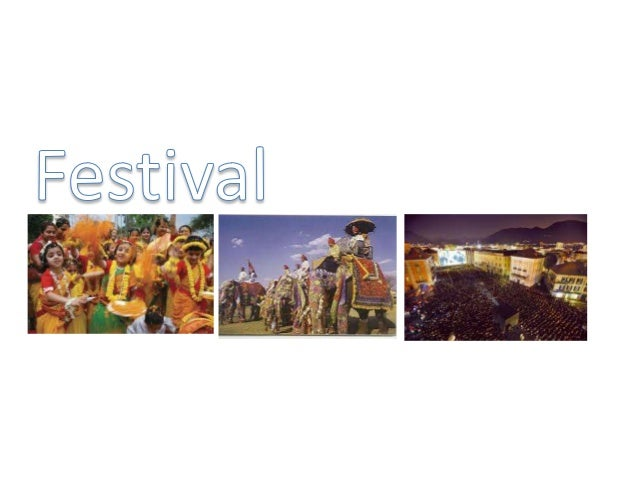 What is a Festival? A festival is an event held by a local community usually to celebrate something that the whole communi...