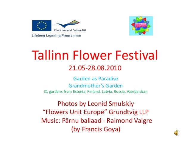 Tallinn Flower Festival 21.05-28.08.2010 Garden as Paradise Grandmother's Garden 31 gardens from Estonia, Finland, Latvia,...