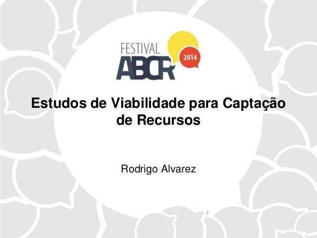 Estudos de Viabilidade para captação de recursos_Rodrigo Alvarez_Festival ABCR