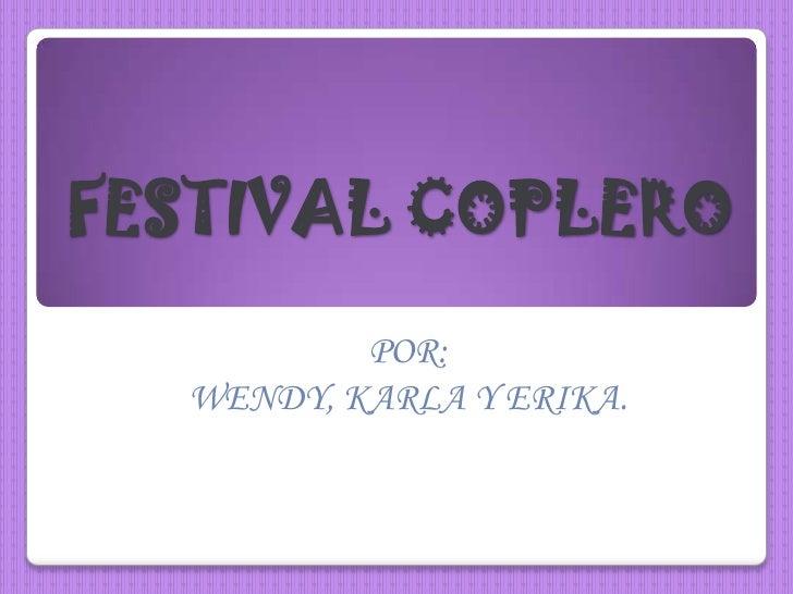 FESTIVAL COPLERO          POR:  WENDY, KARLA Y ERIKA.