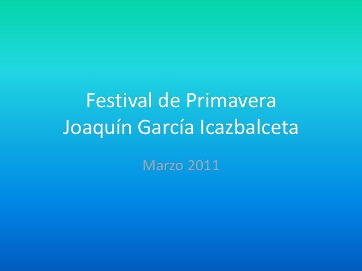 Festival de Primavera Joaquín García Icazbalceta<br />Marzo 2011<br />
