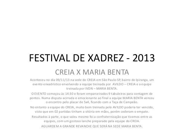 FESTIVAL DE XADREZ - 2013 CREIA X MARIA BENTA Aconteceu no dia 09/11/13 na sede do CREIA em São Paulo-SP, bairro do Ipiran...
