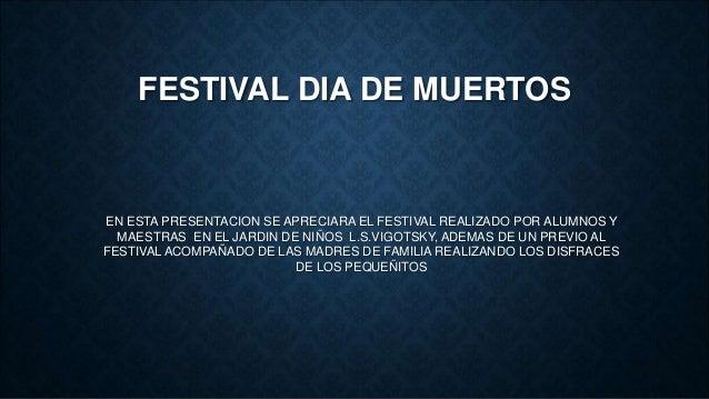FESTIVAL DIA DE MUERTOS  EN ESTA PRESENTACION SE APRECIARA EL FESTIVAL REALIZADO POR ALUMNOS Y  MAESTRAS EN EL JARDIN DE N...