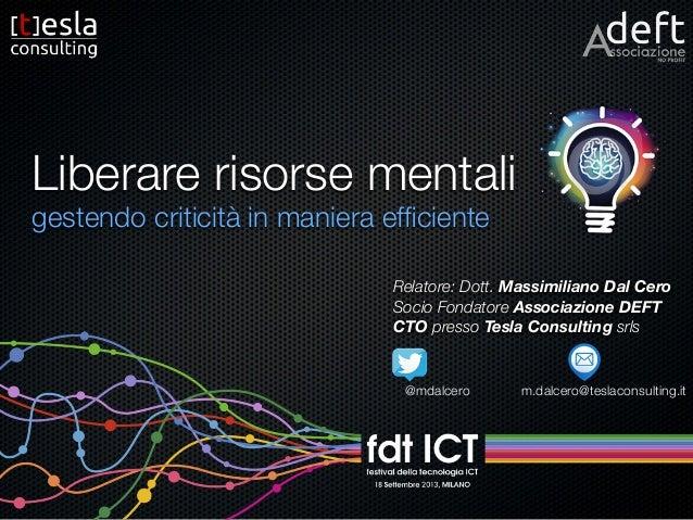 Liberare risorse mentali gestendo criticità in maniera efficiente Relatore: Dott. Massimiliano Dal Cero Socio Fondatore Ass...