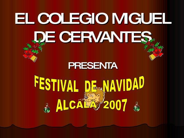 EL COLEGIO MIGUEL DE CERVANTES PRESENTA FESTIVAL  DE  NAVIDAD ALCALÁ  2007