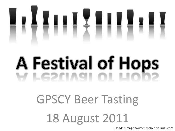 A Festival of Hops<br />GPSCY Beer Tasting<br />18 August 2011<br />Header image source: thebeerjournal.com<br />
