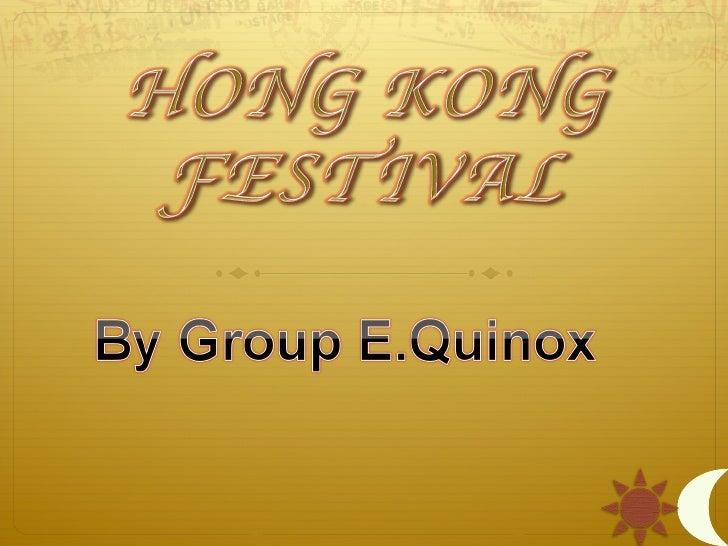 Today, our group is going to presentto you about the festivals in HongKong .The three festival that we are goingto present...