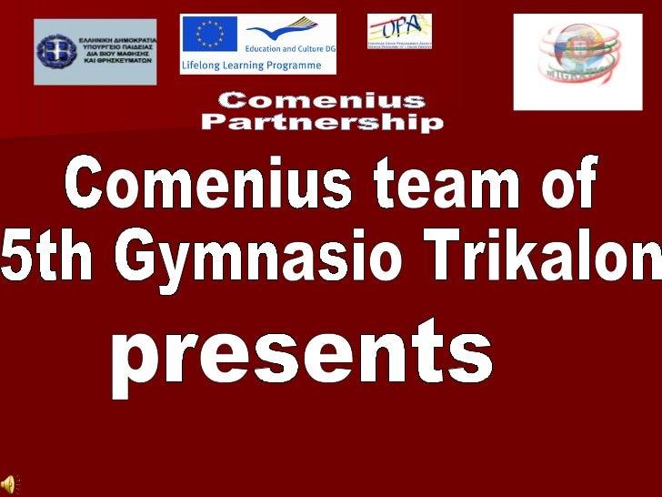 Comenius  Partnership Comenius team of 5th Gymnasio Trikalon presents