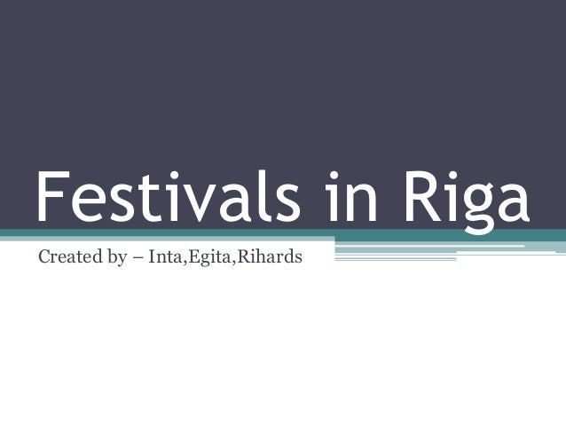Festivals in Riga Created by – Inta,Egita,Rihards