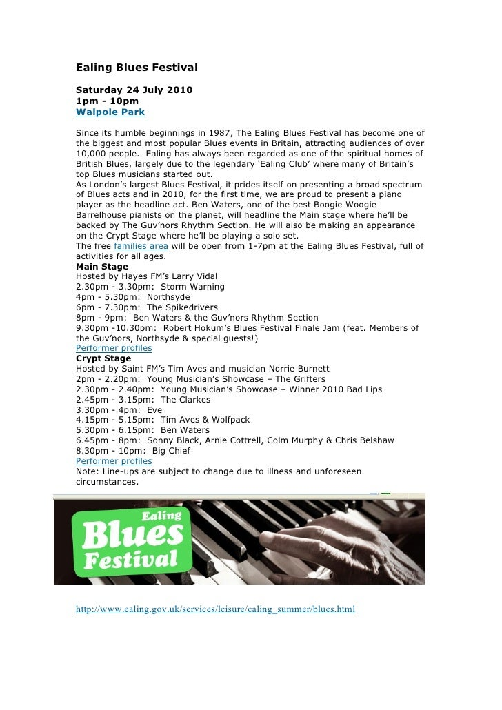 Ealing Blues Festival  Saturday 24 July 2010 1pm - 10pm Walpole Park  Since its humble beginnings in 1987, The Ealing Blue...