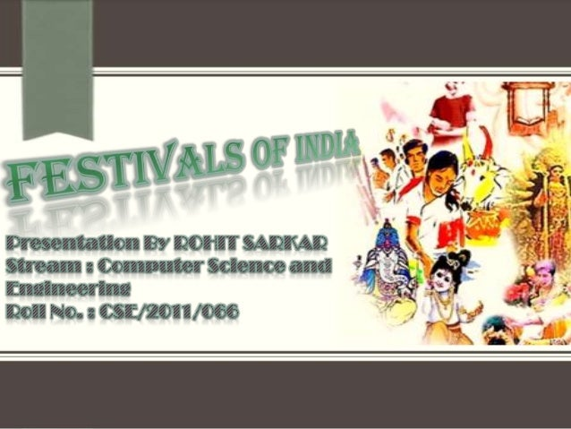 In India every region and every religion has something to celebrate. The festivalsreflect the vigor and life-style of its ...