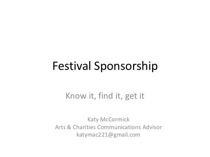Festival Sponsorship   Know it, find it, get it            Katy McCormickArts & Charities Communications Advisor        ka...