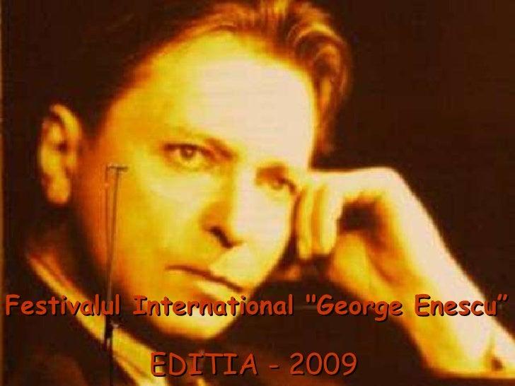 "EDITIA - 2009 Festivalul International ""George Enescu"""