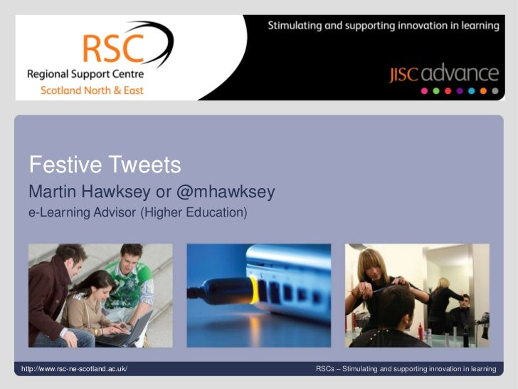 Festive Tweets  Martin Hawksey or @mhawksey  e-Learning Advisor (Higher Education)http://www.rsc-ne-scotland.ac.uk/Festive...
