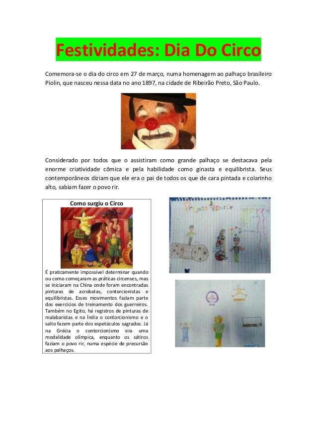 Festividades: Dia Do Circo Comemora-se o dia do circo em 27 de março, numa homenagem ao palhaço brasileiro Piolin, que nas...