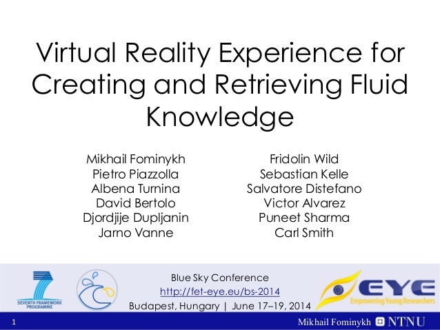 1 Mikhail Fominykh Blue Sky Conference http://fet-eye.eu/bs-2014 Budapest, Hungary | June 17–19, 2014 Virtual Reality Expe...