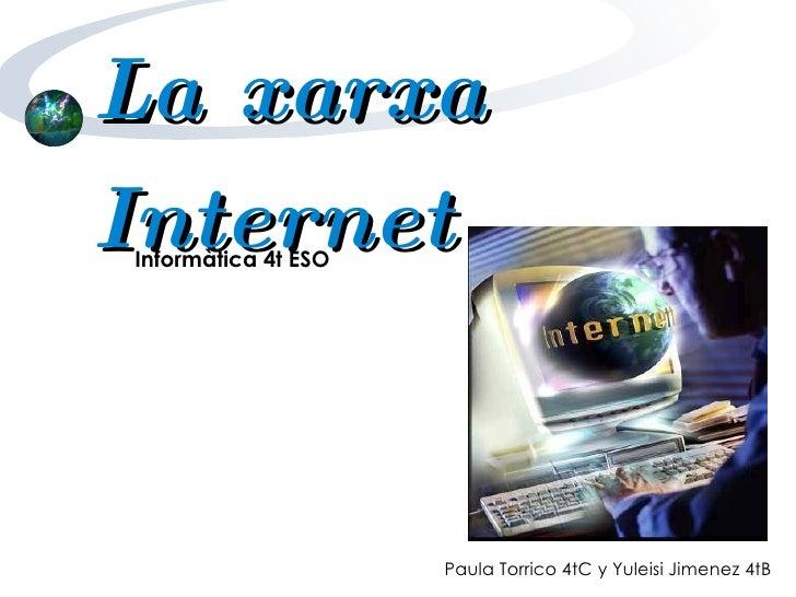Paula Torrico 4tC y Yuleisi Jimenez 4tB La xarxa Internet Informàtica 4t ESO