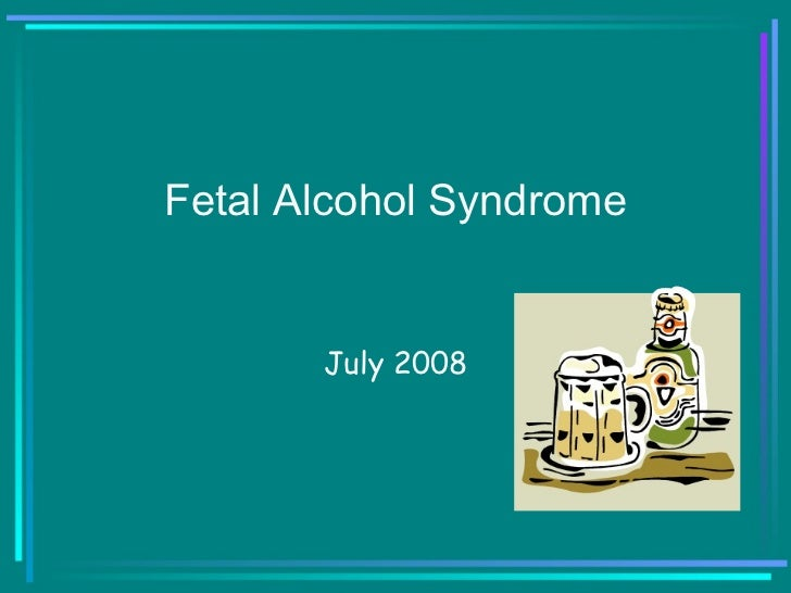 Fetal Alcohol Syndrome July 2008