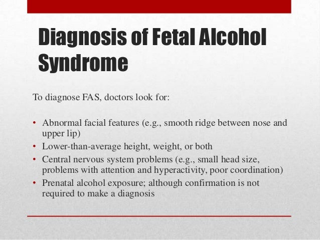 the characteristics symptoms and treatment of alcoholism and the fetal alcohol syndrome List of causes of fetal alcohol syndrome and personality symptoms, alternative diagnoses, rare causes, misdiagnoses, patient stories, and much more.