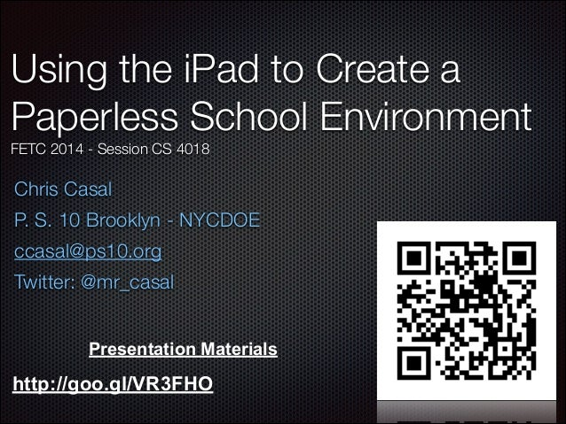 Using the iPad to Create a Paperless School Environment FETC 2014 - Session CS 4018  Chris Casal P. S. 10 Brooklyn - NYCDO...