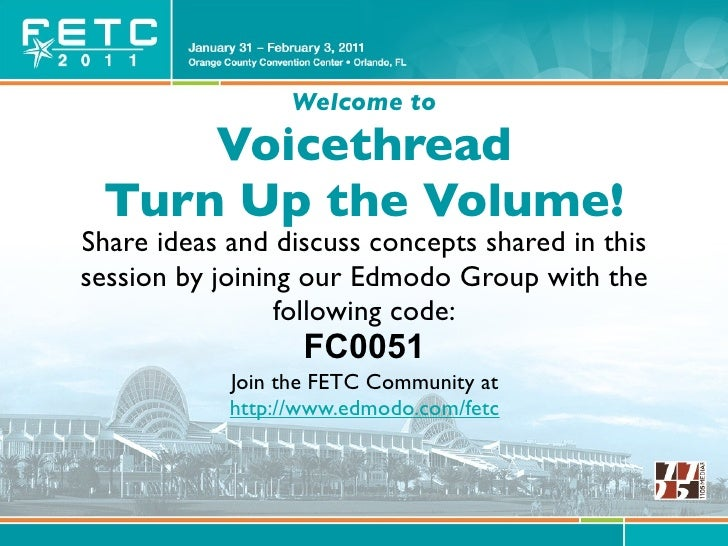 Welcome to     Voicethread Turn Up the Volume!Share ideas and discuss concepts shared in thissession by joining our Edmodo...