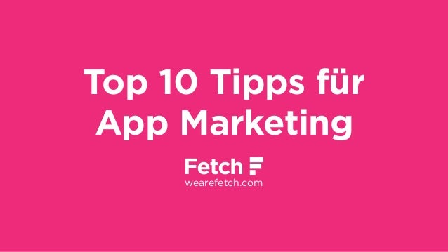 Top 10 Tipps für App Marketing wearefetch.com
