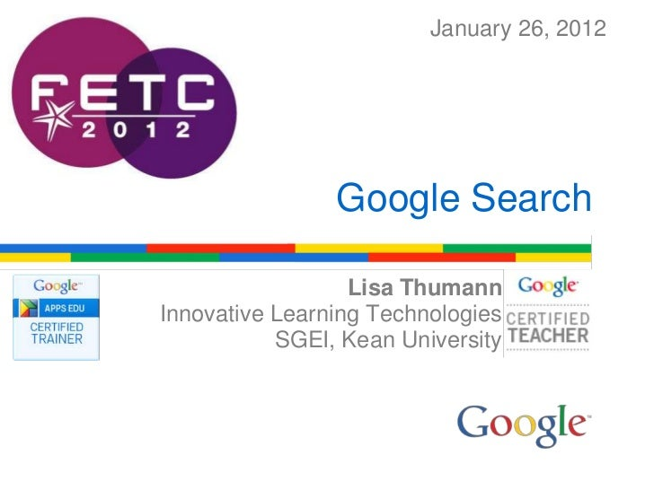 January 26, 2012                Google Search                  Lisa ThumannInnovative Learning Technologies           SGEI...