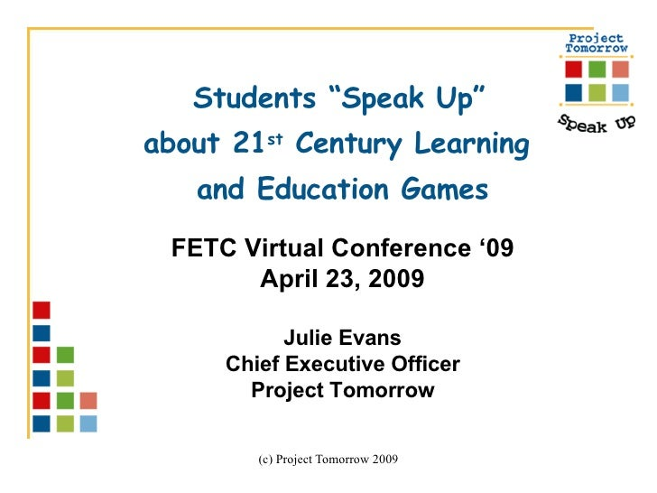 "Students ""Speak Up""  about 21 st  Century Learning  and Education Games FETC Virtual Conference '09 April 23, 2009 Julie E..."
