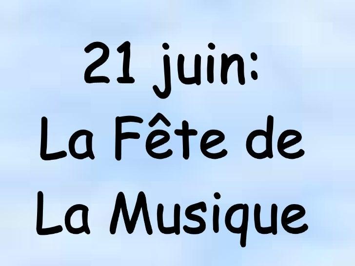 21 juin:<br />La Fête de La Musique<br />