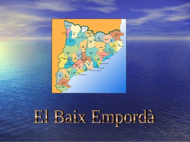 • Catalunyaté 41 comarquesi una d'ellesés la nostra,El Baix Empordà.