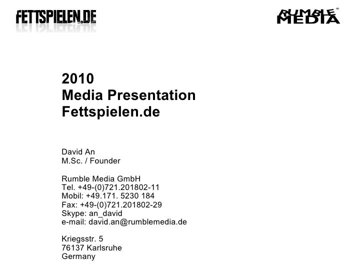2010 Media Presentation Fettspielen.de  David An M.Sc. / Founder  Rumble Media GmbH Tel. +49-(0)721.201802-11 Mobil: +49.1...