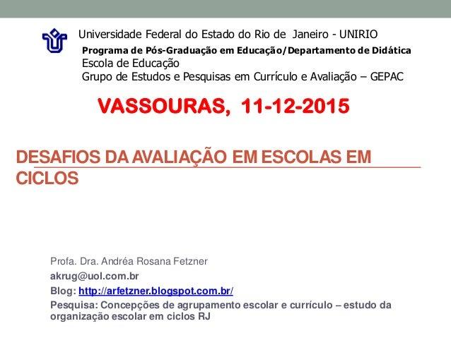 DESAFIOS DAAVALIAÇÃO EM ESCOLAS EM CICLOS Profa. Dra. Andréa Rosana Fetzner akrug@uol.com.br Blog: http://arfetzner.blogsp...