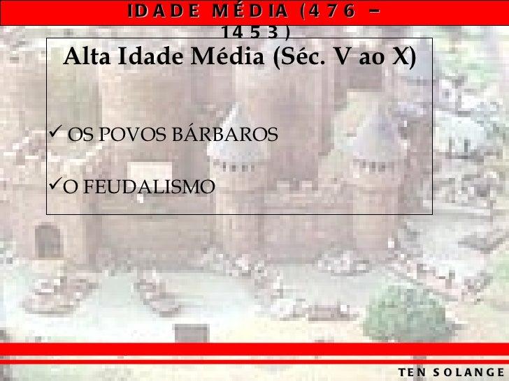 Alta Idade Média (Séc. V ao X) <ul><li>OS POVOS BÁRBAROS </li></ul><ul><li>O FEUDALISMO </li></ul>