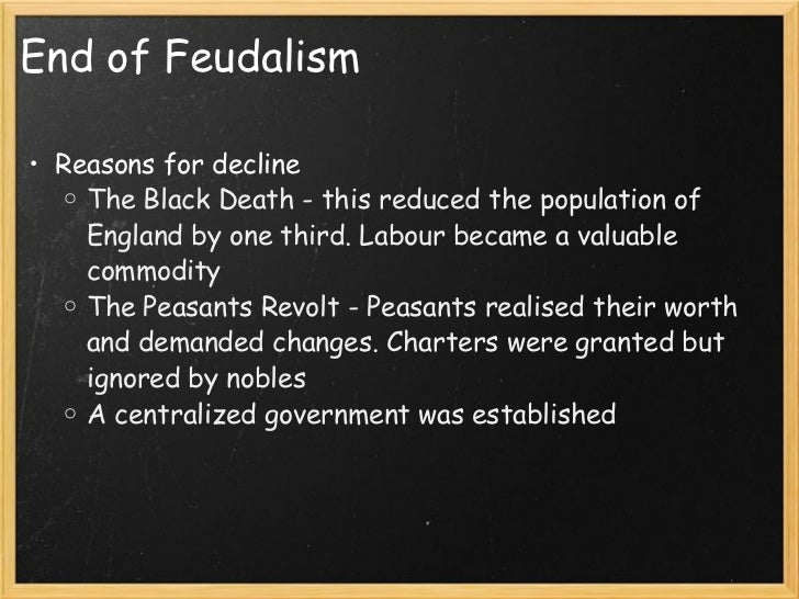 decline feudalism 2014-04-09  the decline of feudalism how did the events we will discuss today contribute to: 1 the decline of feudalism 2 the rise of democratic thought .