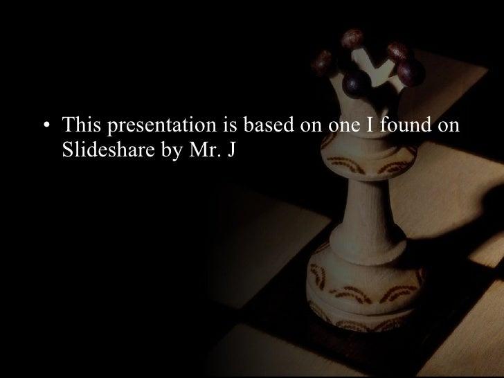 <ul><li>This presentation is based on one I found on Slideshare by Mr. J </li></ul>