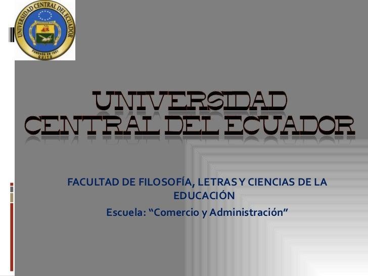 """FACULTAD DE FILOSOFÍA, LETRAS Y CIENCIAS DE LA                  EDUCACIÓN      Escuela: """"Comercio y Administración"""""""