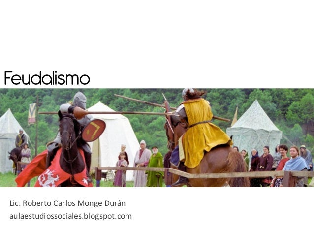 FeudalismoLic. Roberto Carlos Monge Duránaulaestudiossociales.blogspot.com
