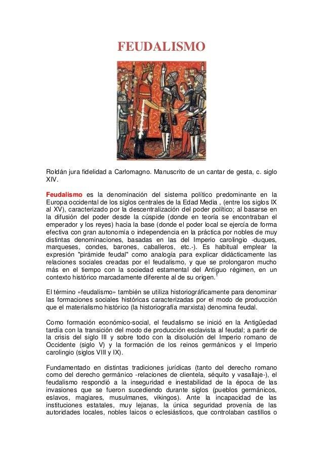 FEUDALISMORoldán jura fidelidad a Carlomagno. Manuscrito de un cantar de gesta, c. sigloXIV.Feudalismo es la denominación ...