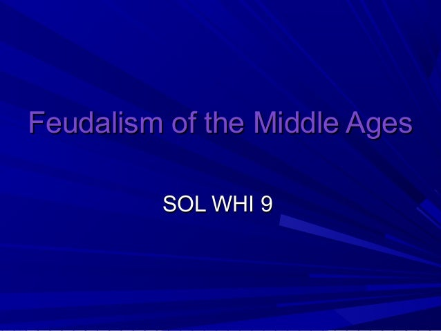 Feudalism of the Middle Ages         SOL WHI 9