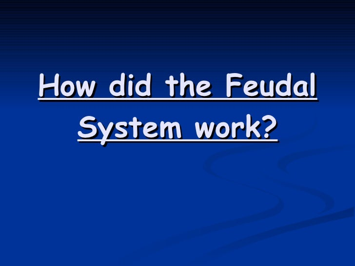 How did the Feudal System work?