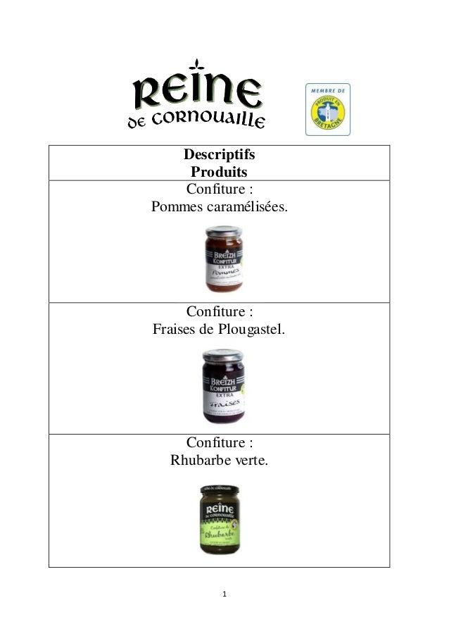 1 Descriptifs Produits Confiture : Pommes caramélisées. Confiture : Fraises de Plougastel. Confiture : Rhubarbe verte.