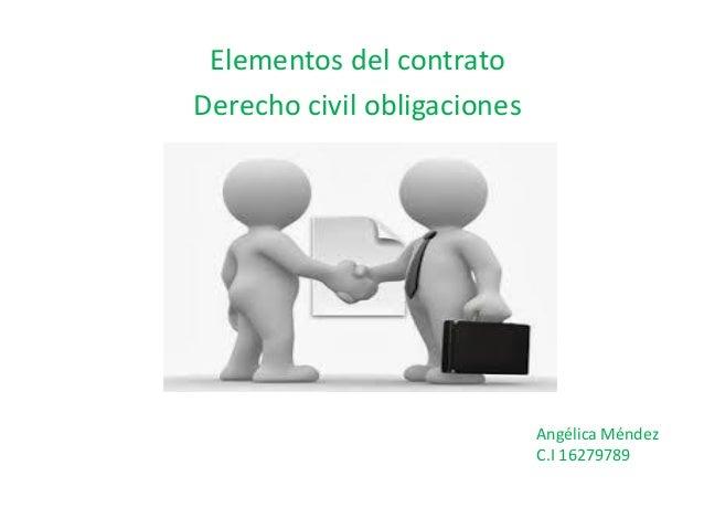 Elementos del contrato Derecho civil obligaciones Angélica Méndez C.I 16279789