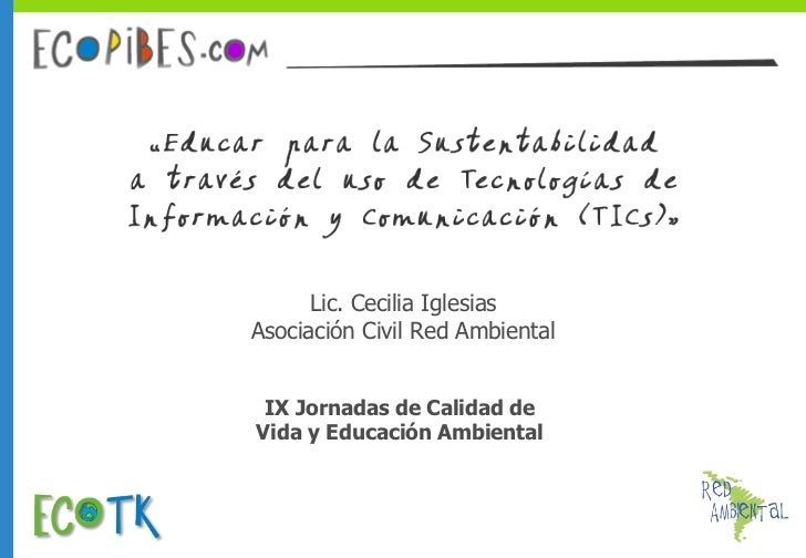 Lic. Cecilia Iglesias Asociación Civil Red Ambiental IX Jornadas de Calidad de  Vida y Educación Ambiental